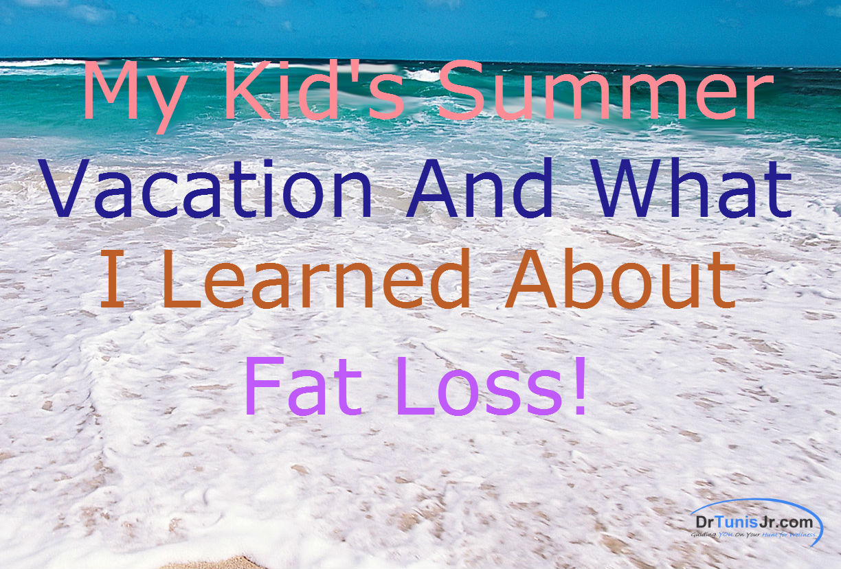 my kids summer vacation and fat loss