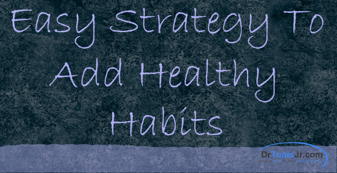 Easy strategy to add healthy habits