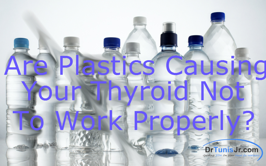 are plastics causing your thyroid not to work properly
